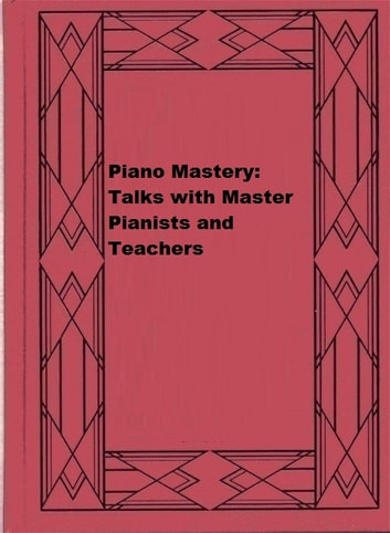 Piano Mastery: Talks with Master Pianists and Teachers ebook by Harriette Brower