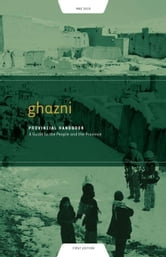 Ghazni Provincial Handbook: A Guide to the People and the Province ebook by Fishstein, Paul