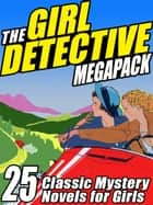 The Girl Detective Megapack - 25 Classic Mystery Novels for Girls ekitaplar by Mildred A. Wirt, Roy Snell, Edith Lavell,...