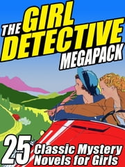 The Girl Detective Megapack - 25 Classic Mystery Novels for Girls ebook by Mildred A. Wirt,Roy Snell,Edith Lavell,Grace May North,Cleo F. Garis