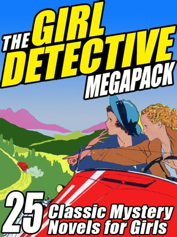 The Girl Detective Megapack - 25 Classic Mystery Novels for Girls 電子書 by Mildred A. Wirt,Roy Snell,Edith Lavell,Grace May North,Cleo F. Garis