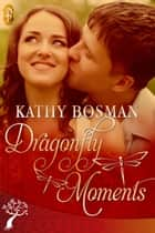 Dragonfly Moments ebook by Kathy Bosman