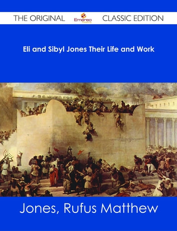 Eli and Sibyl Jones Their Life and Work - The Original Classic Edition ebook by Rufus Matthew Jones