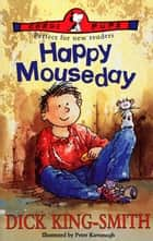 Happy Mouseday ebook by Dick King-Smith, Peter Kavanagh