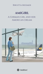 AMIGIRL - A German girl and her American dream ebook by Birgitta Messmer, Kornelia Erlewein grafik+design