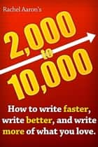 2k to 10k: Writing Faster, Writing Better, and Writing More of What You Love 電子書籍 Rachel Aaron