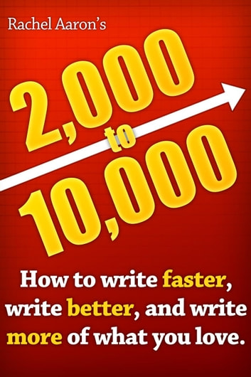 2k to 10k: Writing Faster, Writing Better, and Writing More of What You Love 電子書 by Rachel Aaron