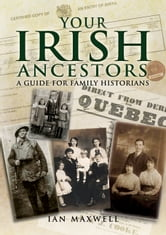 Your Irish Ancestors - A Guide for the Family Historian ebook by Ian   Maxwell
