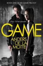 Game (The Game Trilogy, Book 1) ebook by Anders de la Motte