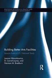 Building Better Arts Facilities - Lessons from a U.S. National Study. ebook by Joanna Woronkowicz,D. Carroll Joynes,Norman Bradburn