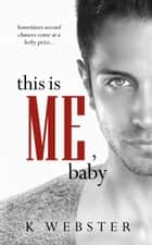This is Me, Baby ebook by K Webster