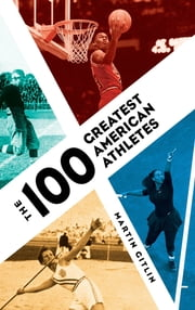The 100 Greatest American Athletes ebook by Martin Gitlin