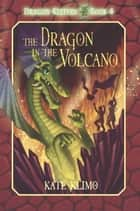 Dragon Keepers #4: The Dragon in the Volcano ebook by Kate Klimo, John Shroades