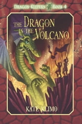 Dragon Keepers #4: The Dragon in the Volcano ebook by Kate Klimo