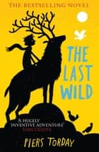 The Last Wild - Book 1 ebook by Piers Torday