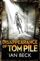 The Casebooks of Captain Holloway: The Disappearance of Tom Pile ebook by Ian Beck