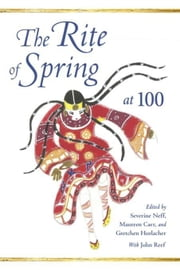 The Rite of Spring at 100 ebook by Neff, Severine