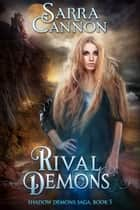 Rival Demons - (The Shadow Demons Saga, #5) 電子書 by Sarra Cannon
