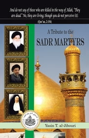 A TRIBUTE TO THE SADR MARTYRS ebook by Yasin T. al-Jibouri