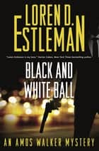 Black and White Ball - An Amos Walker Mystery ebook by Loren D. Estleman