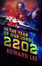 In the Year of Our Lord: 2202 ebook by Edward Lee
