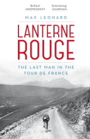 Lanterne Rouge - The Last Man in the Tour de France ebook by Max Leonard