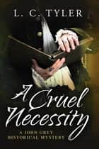 A Cruel Necessity ebook by L.C. Tyler