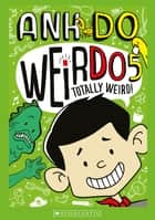 WeirDo #5 - Totally Weird! ebook by Anh Do, Jules Faber