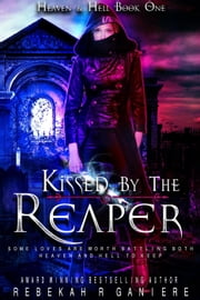 Kissed by the Reaper - Heaven and Hell, #1 ebook by Rebekah R. Ganiere