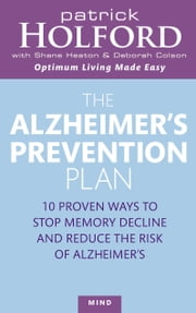 The Alzheimer's Prevention Plan - 10 proven ways to stop memory decline and reduce the risk of Alzheimer's ebook by Patrick Holford,Deborah Colson,Shane Heaton