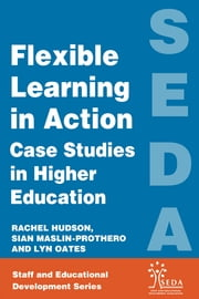 Flexible Learning in Action - Case Study in Higher Education ebook by Hudson, Rachel,Lyn, Oates,Maslin-Prothero, Sian