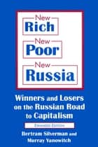 New Rich, New Poor, New Russia: Winners and Losers on the Russian Road to Capitalism - Winners and Losers on the Russian Road to Capitalism ebook by Bertram Silverman, Murray Yanowitch