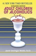 Adult Children of Alcoholics - Expanded Edition ebook by Dr. Janet G. Woititz, EdD