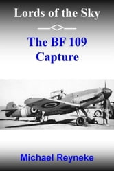 Lords of the Sky: The Bf 109 Capture ebook by Michael Reyneke