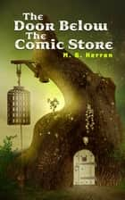 The Door Below the Comic Store ebook by M.G. Herron
