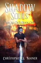 Shadow Souls ebook by Christopher A. Nooner