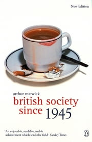 British Society Since 1945 - The Penguin Social History of Britain ebook by Arthur Marwick