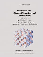 Structural Classification of Minerals - Volume I: Minerals with A, Am Bn and ApBqCr General Chemical Formulas ebook by J. Lima-de-Faria