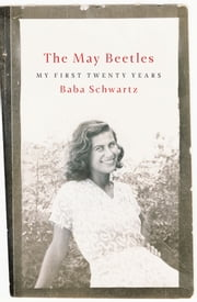 The May Beetles - My First Twenty Years ebook by Baba Schwartz