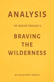 Analysis of Brené Brown's Braving the Wilderness by Milkyway Media ebook by Milkyway Media