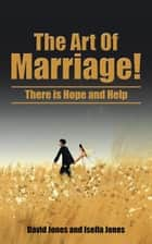 The Art of Marriage! - There Is Hope and Help ebook by Isella Jones, David Jones