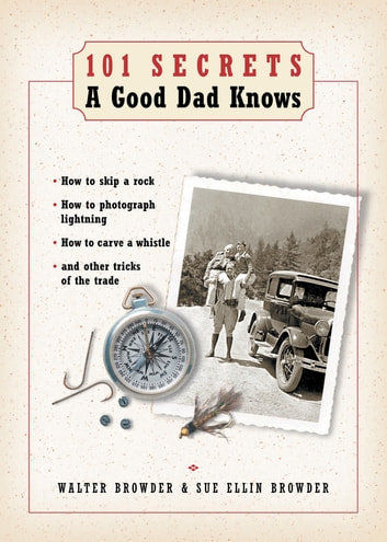 101 Secrets a Good Dad Knows ebook by Walter Browder,Sue Ellin Browder