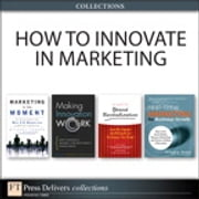 How to Innovate in Marketing (Collection) ebook by Monique Reece,Michael Tasner,Tony Davila,Marc Epstein,Robert Shelton,Larry Light,Joan Kiddon