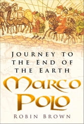 Marco Polo - Journey to the End of the Earth ebook by Robin Brown