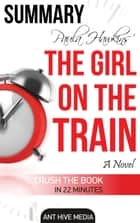 Paula Hawkin's The Girl on the Train | Summary ebook by Ant Hive Media