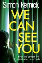 We Can See You ebook by Simon Kernick