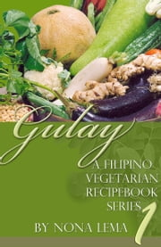 Gulay Book 1, A Filipino Vegetarian Recipebook Series ebook by Nona Lema