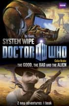 Book 2 - Doctor Who: The Good, the Bad and the Alien/System Wipe ebook by BBC