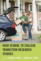 High School to College Transition Research Studies ebook by Terence Hicks, Chance W. Lewis