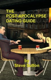 The Post-Apocalypse Dating Guide ebook by Steve Sutton